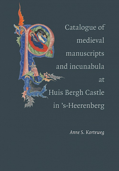 Catalogue of the Medieval Manuscripts and Incunabula at Huis Bergh Castle in 's-Heerenberg